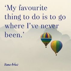 'My favourite thing to do is to go where I've never been', for more inspirational travel quotes visit http://www.redonline.co.uk