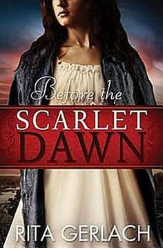 Sincerely Stacie: Book Review: Before the Scarlet Dawn By Rita Gerlach
