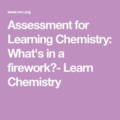 Assessment for Learning Chemistry: Was ist in einem Feuerwerk? - Learn Chemistry Source by dystatic Assessment For Learning, Fireworks, Chemistry, Student, Science, Activities, How To Plan, Education, Learning