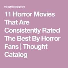 11 Horror Movies That Are Consistently Rated The Best By Horror Fans   Thought Catalog