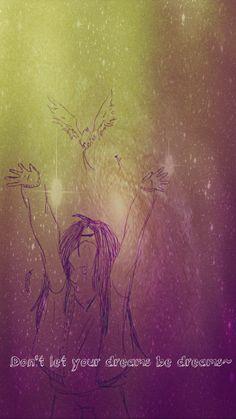 Don't let your dreams be dreams~ Doodle edited by 'Pixlr' app