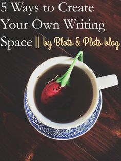 5 Ways to Create Your Own Writing Space by Jenny Bravo of Blots & Plots