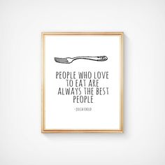 People who love to eat are always the best people - Julia Child, Home Decor/kitchen/dining room, pri