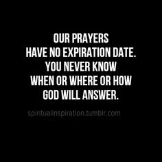 Amen and thank God Our Prayers Have No Expiration Date. Standing on faith! Great Quotes, Quotes To Live By, Inspirational Quotes, Motivational, Leap Of Faith Quotes, Bible Quotes, Me Quotes, Angel Quotes, Biblical Quotes