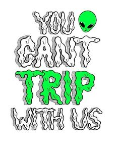 You can't trip with us