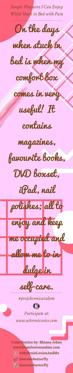 """""""On the days when stuck in bed is when my comfort box comes in very useful! It contains magazines, favourite books, DVD boxset, iPad, nail polishes; all to enjoy and keep me occupied and allow me to indulge in self-care."""" - Rhiann Johns 