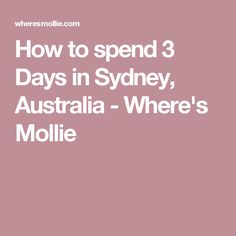 How to spend 3 Days in Sydney, Australia - Where's Mollie