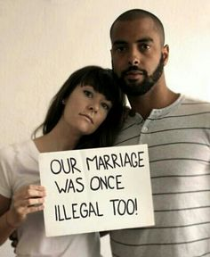 Our marriage was once illegal too!