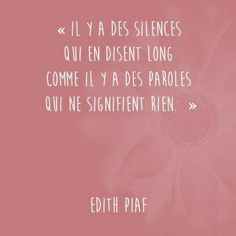 Edith Piaf - There are silences that speak volumes as there are words that mean nothing.