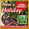 """Have a Red Heart Holiday: 20 Knit & Crochet Gifts and Decorating Ideas"" eBook from Red Heart Yarns 