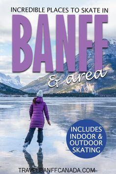 Indoor Ice Skating, Outdoor Skating, Banff National Park, National Parks, Banff Hotels, Fairmont Chateau Lake Louise, Banff Springs, Banff Canada, Parks Canada