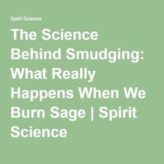 The Science Behind Smudging: What Really Happens When We Burn Sage | Spirit Science