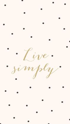 Live Simply ♥