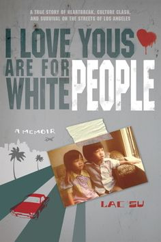 I Love Yous Are for White People by Lac Su. Presents a memoir of the author's experiences as an immigrant from Vietnam, covering his family's escape from Communism only to land in squalid living conditions in Los Angeles, where Lac got involved in a gang culture before eventually finding success.