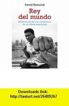 Rey del mundo / King of The World (Spanish Edition) (9788499086606) David Remnick , ISBN-10: 8499086608  , ISBN-13: 978-8499086606 ,  , tutorials , pdf , ebook , torrent , downloads , rapidshare , filesonic , hotfile , megaupload , fileserve