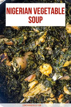 Edikang Ikong soup is a traditional Nigerian soup that is highly nutritious and protein-packed. This finger-licking delicacy is also commonly known as Nigerian Vegetable Soup. #keto #africanfoods #africansoup #africandishes #africancuisine #africanketo #vegetablesoup | lowcarbafrica.com Low Carb Soup Recipes, Atkins Recipes, Spicy Recipes, Diet Recipes, Lunch Recipes, Seafood Gumbo, Keto Soup, Homemade Soup, Creamed Mushrooms