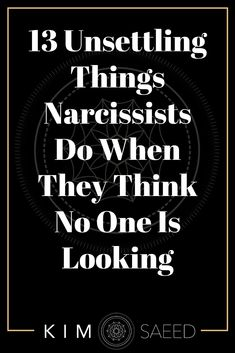 13 Unsettling Things Narcissists Do When They Think No One Is Looking - Kim Saeed: Narcissistic Abuse Recovery Program Sociopath Traits, Traits Of A Narcissist, Narcissist Quotes, Relationship With A Narcissist, Dealing With A Narcissist, Toxic Relationships, Narcissistic People, Narcissistic Mother, Narcissistic Behavior
