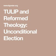 TULIP and Reformed Theology: Unconditional Election