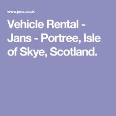 Vehicle Rental - Jans - Portree, Isle of Skye, Scotland.