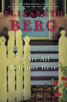 We Are All Welcome Here.  By Elizabeth Berg.  Call # F BER.