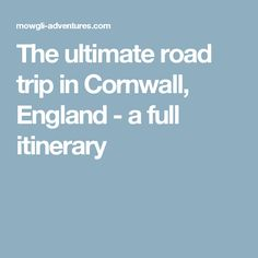 The ultimate road trip in Cornwall, England - a full itinerary