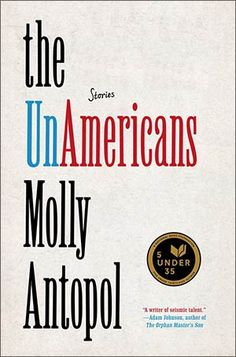 The UnAmericans by Molly Antopol.