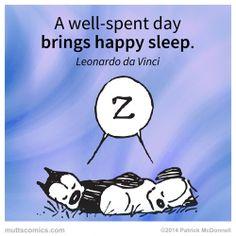 A well-spent day brings happy sleep. -Leonardo da Vinci #quote #LeonardodaVinci #muttscomics #mutts #happy