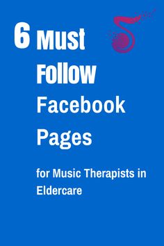 Music therapists in eldercare will want to follow these 6 Facebook pages to help inform their work.