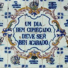 """Portugal. """"Um dia bem começado deve ser bem acabado"""" = """"A well begun day should be well finished"""""""