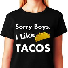Sorry Boys I Like TACOS  Funny Lesbian Humor T-shirt by ShopLGBTQ