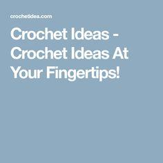 Crochet Ideas - Crochet Ideas At Your Fingertips!