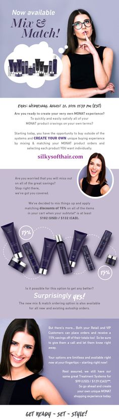 Build your own system with 15% OFF! Starting today, you have the opportunity to buy outside of the systems and create your own unique buying experience by mixing & matching your MONAT product orders and selecting each product YOU want individually. But wait it gets better! We've decided to mix things up and apply matching discounts of 15% on all of the items in your cart when your subtotal is at least $120(USD)/$155(CAD).