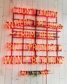 I don't know where I'm going from here but I promise it won't be boring // David Bowie quote neon sign The Words, Cool Words, Pretty Words, Beautiful Words, Quotes To Live By, Life Quotes, Neon Quotes, Neon Lighting, Inspirational Quotes