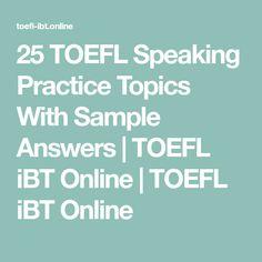 25 TOEFL Speaking Practice Topics With Sample Answers | TOEFL iBT Online | TOEFL iBT Online