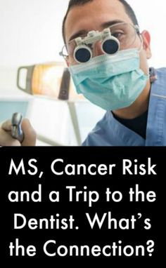 MS, Cancer Risk and a Trip to the Dentist. What's the Connection? #MultipleSclerosisNews