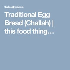 Traditional Egg Bread (Challah) | this food thing…