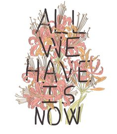 Arte ALL WE HAVE IS NOW de Fernanda Schallenberger | Disponível em camiseta, poster, caneca e case de celular. Só na @toutsbrasil
