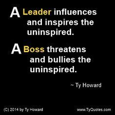 A Leader influences and inspires the uninspired. A Boss threatens and bullies the uninspired. Quotes on Leadership. Quotes on Being a Boss. The difference between a boss and a leader. motivational quotes. leadership quotes. inspirational quotes. Motivation Magazine. Ty Howard. Workplace Quotes. ( MOTIVATIONmagazine.com )