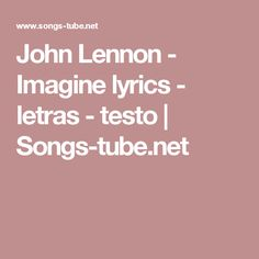 John Lennon - Imagine lyrics - letras - testo | Songs-tube.net