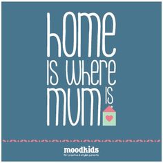 home is where mum is #mum #quotes