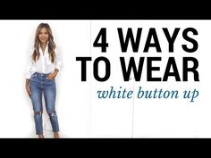 cf3c3caf1033 4 Ways To Wear The White Button Up | How To Style A White Button Up |  Outfit Ideas + Lookbook