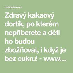 Zdravý kakaový dortík, po kterém nepřiberete a děti ho budou zbožňovat, i když je bez cukru! - www.ČeskoZdravě.cz
