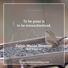 """""""To be great is to be misunderstood."""" -Ralph Waldo Emerson imperfectionistblog.com/quotes"""