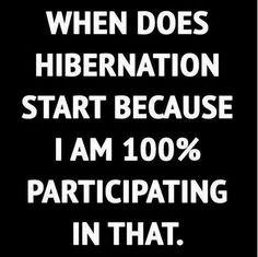 Ooooo, sign me up for hibernation!