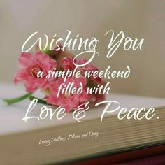 A simple weekend filled with Love and Peace. Good Morning My Friend, Good Morning Good Night, Good Morning Quotes, Happy Morning, Tuesday Morning, Saturday Sunday, Wednesday, Weekend Greetings, Morning Greetings Quotes