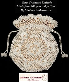Ecru crocheted Reticule made from 100 year old pattern! By Madame's Merchantile. bustledress.com. This site also has a ton of victorian clothing info, costumes, jewlery, etc!