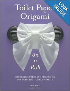 Toilet Paper Origami on a Roll: Decorative Folds and Flourishes for Over-the-Top Hospitality: Linda Wright: 9780980092332: Amazon.com: Books...
