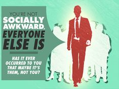 You're Not Socially Awkward, Everyone Else Is Has it ever occurred to you that maybe it's them, not you?