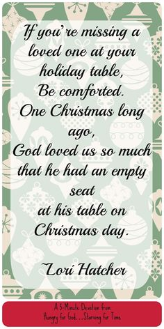 There will be three empty chairs at my holiday table this year. If you'll be missing a loved one, too, this 5-minute devotion will comfort you. Hungry for God: Is There an Empty Chair at Your Holiday Table?
