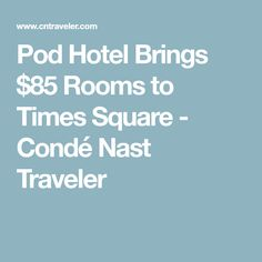 Pod Hotel Brings $85 Rooms to Times Square - Condé Nast Traveler